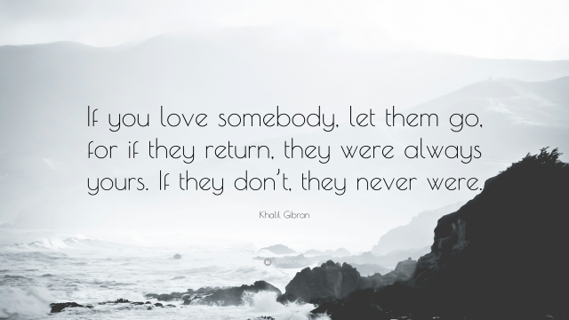 if-u-love-someone-let-them-go-quote-khalil-gibran-quote-if-you-love-somebody-let-them-go-for-if-they.jpg